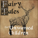 Fairy Tales for Unwanted Children